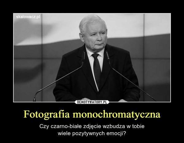 Fotografia monochromatyczna – Czy czarno-białe zdjęcie wzbudza w tobiewiele pozytywnych emocji?
