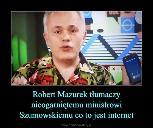 Robert Mazurek tłumaczy nieogarniętemu ministrowi Szumowskiemu co to jest internet –
