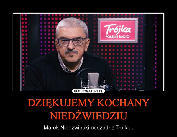 DZIĘKUJEMY KOCHANY NIEDŹWIEDZIU – Marek Niedźwiecki odszedł z Trójki...