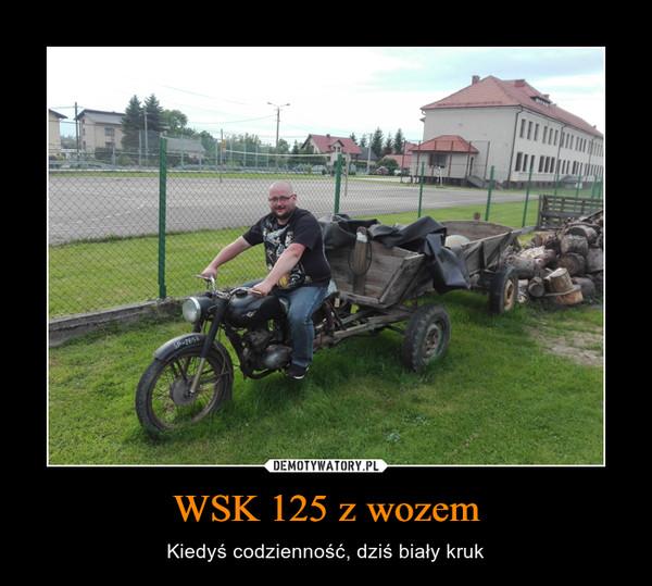 WSK 125 z wozem – Kiedyś codzienność, dziś biały kruk