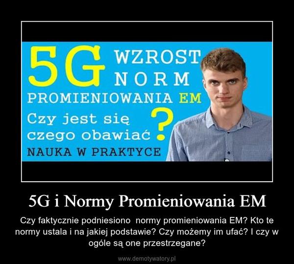 5G i Normy Promieniowania EM – Czy faktycznie podniesiono  normy promieniowania EM? Kto te normy ustala i na jakiej podstawie? Czy możemy im ufać? I czy w ogóle są one przestrzegane?