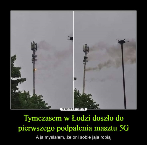 Tymczasem w Łodzi doszło do pierwszego podpalenia masztu 5G