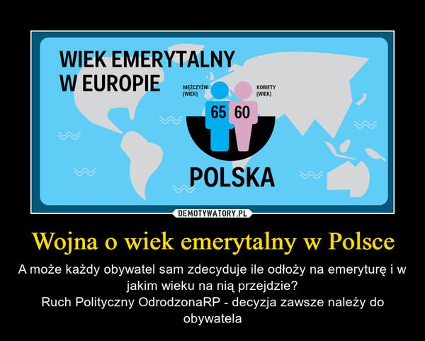 Wojna o wiek emerytalny w Polsce – A może każdy obywatel sam zdecyduje ile odłoży na emeryturę i w jakim wieku na nią przejdzie?Ruch Polityczny OdrodzonaRP - decyzja zawsze należy do obywatela