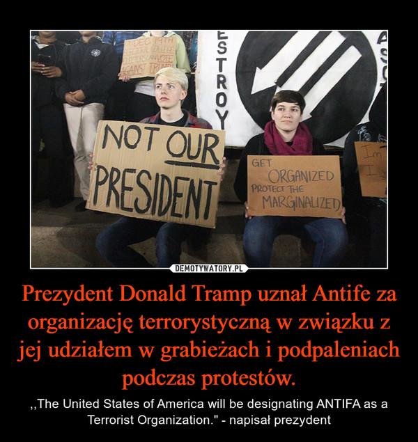 """Prezydent Donald Tramp uznał Antife za organizację terrorystyczną w związku z jej udziałem w grabieżach i podpaleniach podczas protestów. – ,,The United States of America will be designating ANTIFA as a Terrorist Organization."""" - napisał prezydent"""