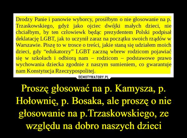 Proszę głosować na p. Kamysza, p. Hołownię, p. Bosaka, ale proszę o nie głosowanie na p.Trzaskowskiego, ze względu na dobro naszych dzieci –
