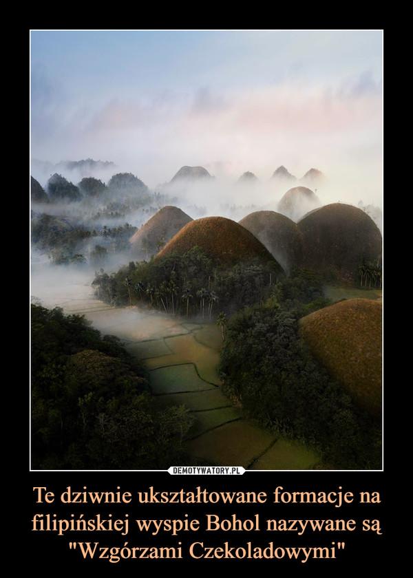 """Te dziwnie ukształtowane formacje na filipińskiej wyspie Bohol nazywane są """"Wzgórzami Czekoladowymi"""" –"""