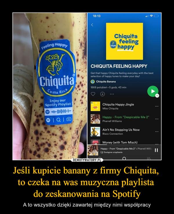 Jeśli kupicie banany z firmy Chiquita, to czeka na was muzyczna playlista do zeskanowania na Spotify – A to wszystko dzięki zawartej między nimi współpracy