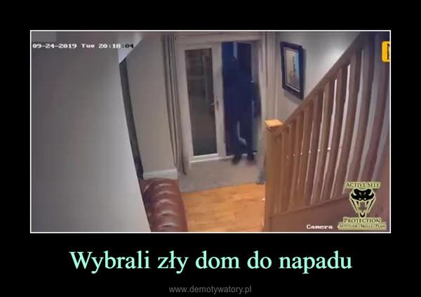 Wybrali zły dom do napadu –