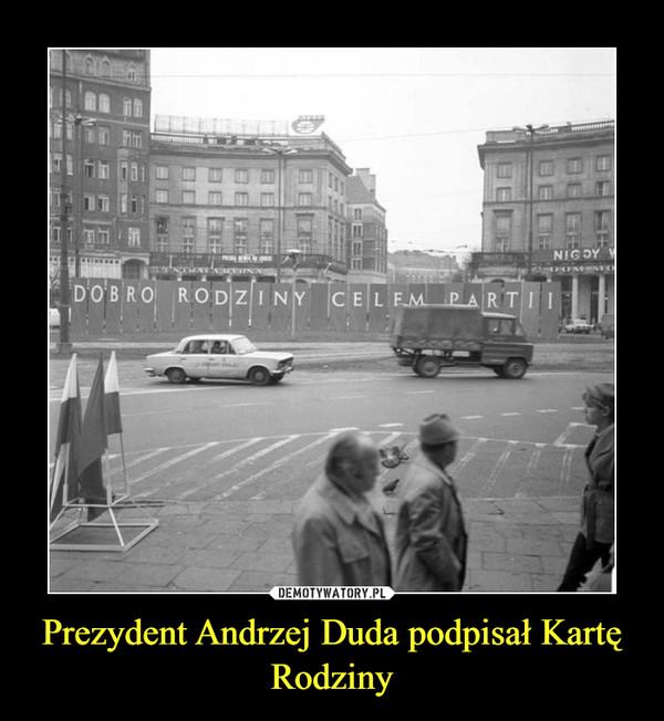 Prezydent Andrzej Duda podpisał Kartę Rodziny –