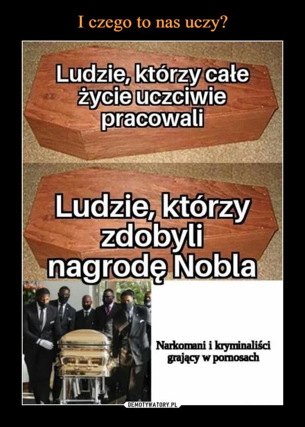–  Ludzie, którzy całe życie uczciwie pracowaliLudzie, którzy zdobyli nagrodę NoblaNarkomani i kryminaliści grający w pornosach