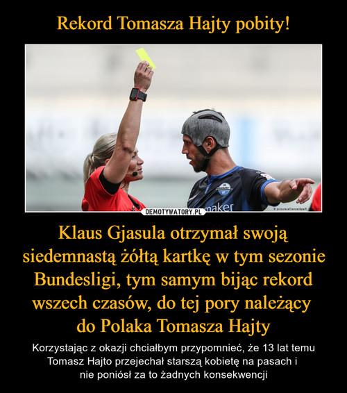Rekord Tomasza Hajty pobity! Klaus Gjasula otrzymał swoją siedemnastą żółtą kartkę w tym sezonie Bundesligi, tym samym bijąc rekord wszech czasów, do tej pory należący  do Polaka Tomasza Hajty