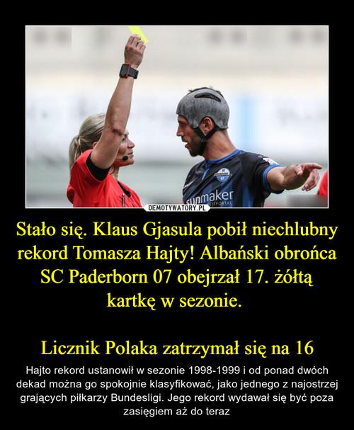 Stało się. Klaus Gjasula pobił niechlubny rekord Tomasza Hajty! Albański obrońca SC Paderborn 07 obejrzał 17. żółtą kartkę w sezonie.   Licznik Polaka zatrzymał się na 16