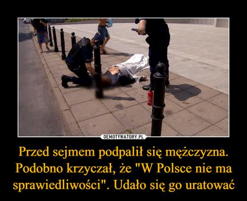 """Przed sejmem podpalił się mężczyzna. Podobno krzyczał, że """"W Polsce nie ma sprawiedliwości"""". Udało się go uratować"""