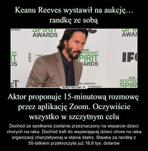 Keanu Reeves wystawił na aukcję… randkę ze sobą Aktor proponuje 15-minutową rozmowę  przez aplikację Zoom. Oczywiście wszystko w szczytnym celu