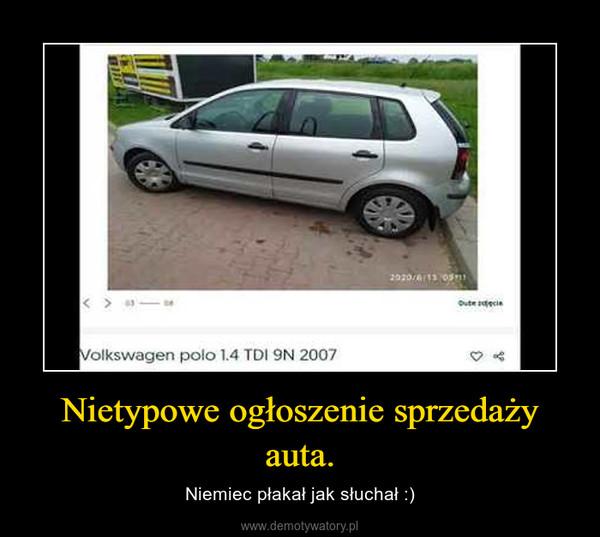 Nietypowe ogłoszenie sprzedaży auta. – Niemiec płakał jak słuchał :)