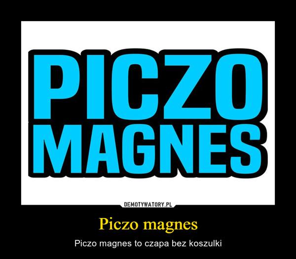Piczo magnes – Piczo magnes to czapa bez koszulki