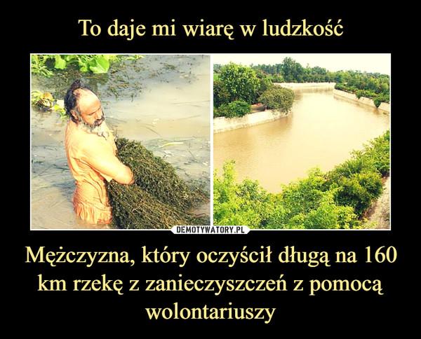 Mężczyzna, który oczyścił długą na 160 km rzekę z zanieczyszczeń z pomocą wolontariuszy –