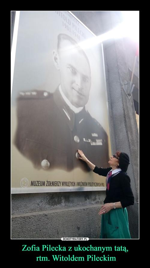 Zofia Pilecka z ukochanym tatą,  rtm. Witoldem Pileckim