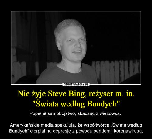 """Nie żyje Steve Bing, reżyser m. in. """"Świata według Bundych"""""""