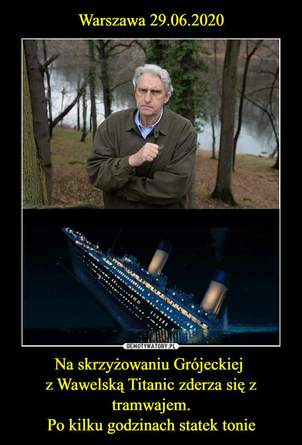 Na skrzyżowaniu Grójeckiej z Wawelską Titanic zderza się z tramwajem.Po kilku godzinach statek tonie –