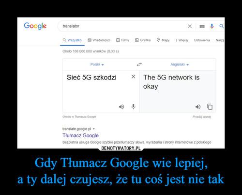 Gdy Tłumacz Google wie lepiej, a ty dalej czujesz, że tu coś jest nie tak