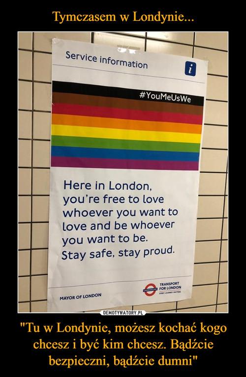 """Tymczasem w Londynie... """"Tu w Londynie, możesz kochać kogo chcesz i być kim chcesz. Bądźcie bezpieczni, bądźcie dumni"""""""
