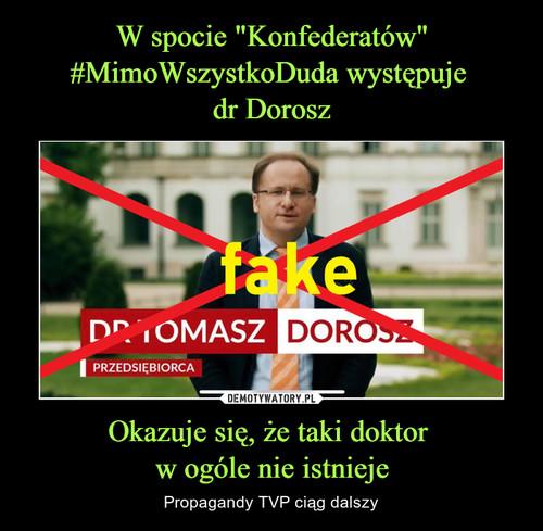 """W spocie """"Konfederatów"""" #MimoWszystkoDuda występuje  dr Dorosz Okazuje się, że taki doktor  w ogóle nie istnieje"""