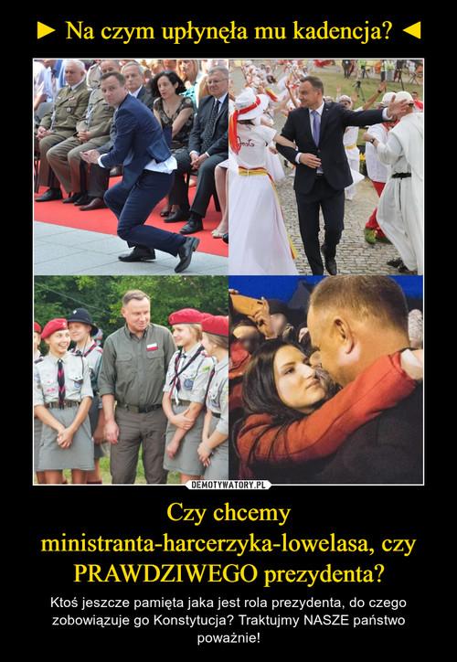 ► Na czym upłynęła mu kadencja? ◄ Czy chcemy ministranta-harcerzyka-lowelasa, czy PRAWDZIWEGO prezydenta?