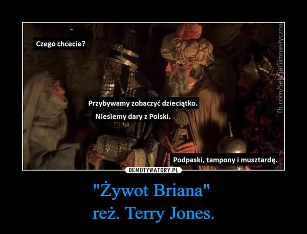 """""""Żywot Briana"""" reż. Terry Jones. –"""