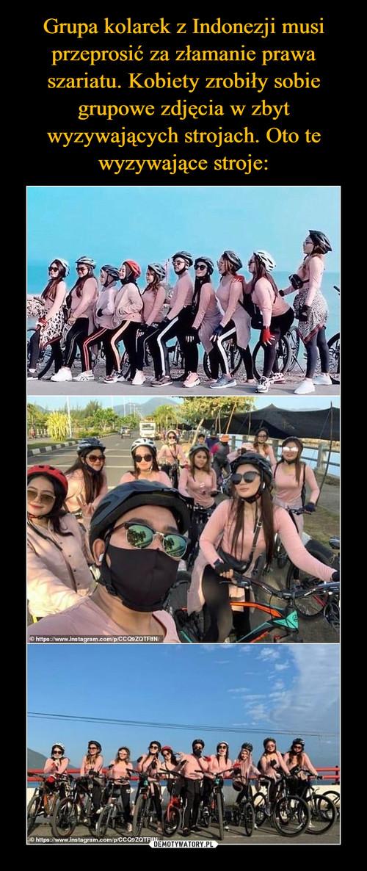 Grupa kolarek z Indonezji musi przeprosić za złamanie prawa szariatu. Kobiety zrobiły sobie grupowe zdjęcia w zbyt wyzywających strojach. Oto te wyzywające stroje: