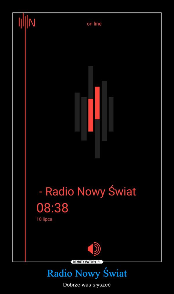 Radio Nowy Świat – Dobrze was słyszeć