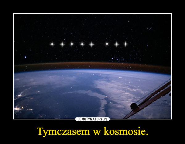 Tymczasem w kosmosie. –