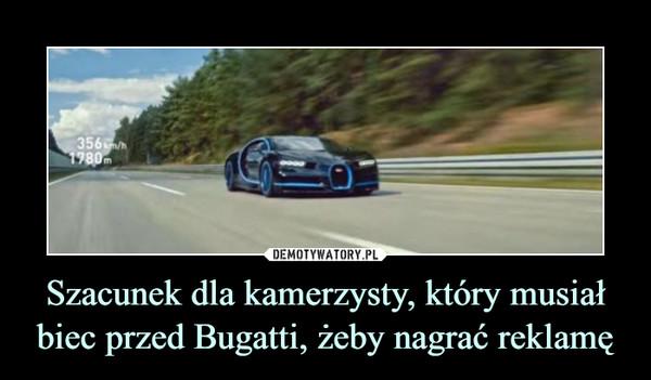 Szacunek dla kamerzysty, który musiał biec przed Bugatti, żeby nagrać reklamę –
