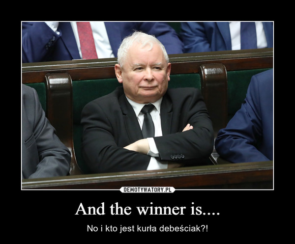 And the winner is.... – No i kto jest kurła debeściak?!