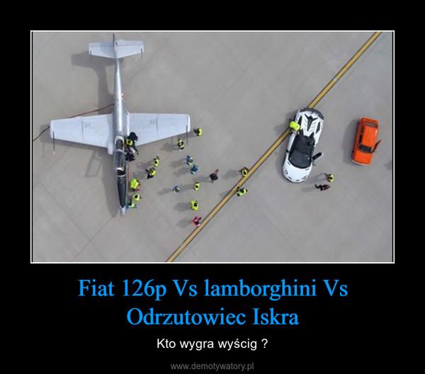 Fiat 126p Vs lamborghini Vs Odrzutowiec Iskra – Kto wygra wyścig ?