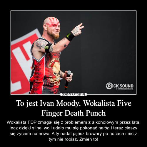 To jest Ivan Moody. Wokalista Five Finger Death Punch