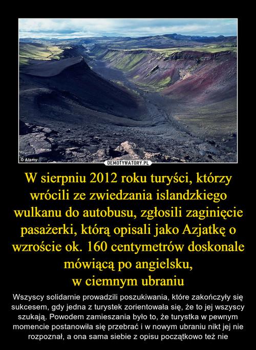 W sierpniu 2012 roku turyści, którzy wrócili ze zwiedzania islandzkiego wulkanu do autobusu, zgłosili zaginięcie pasażerki, którą opisali jako Azjatkę o wzroście ok. 160 centymetrów doskonale mówiącą po angielsku, w ciemnym ubraniu
