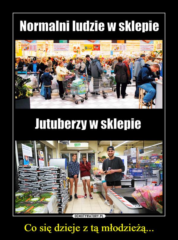 Co siędzieje z tąmłodzieżą... –  Normalni ludzie w sklepieJutuberzy w sklepie