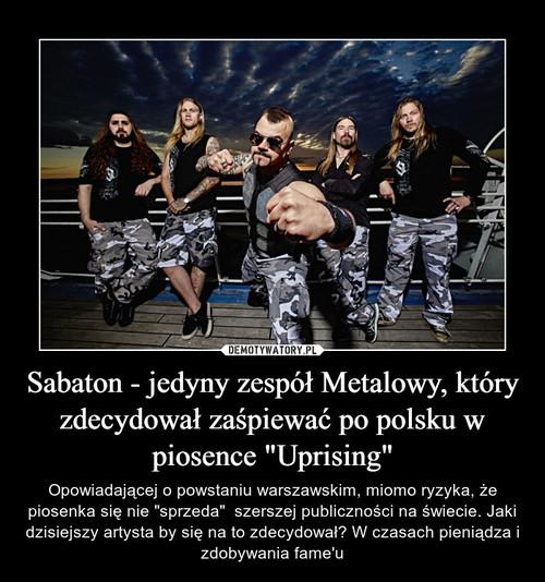 """Sabaton - jedyny zespół Metalowy, który zdecydował zaśpiewać po polsku w piosence """"Uprising"""""""