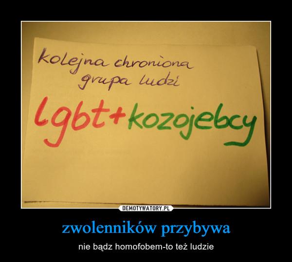 zwolenników przybywa – nie bądz homofobem-to też ludzie