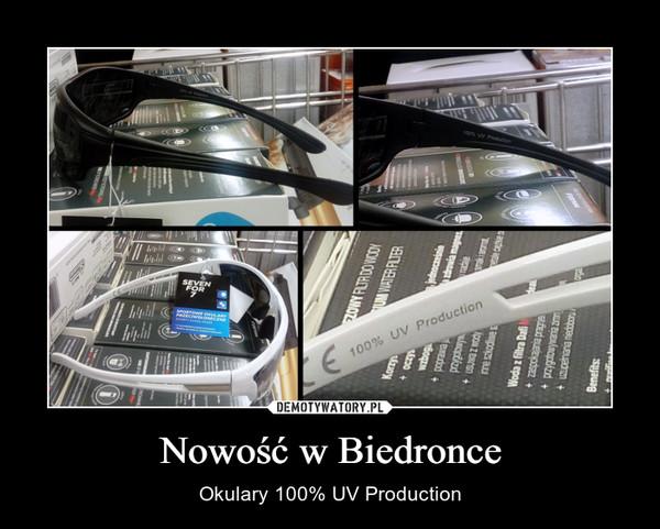 Nowość w Biedronce – Okulary 100% UV Production
