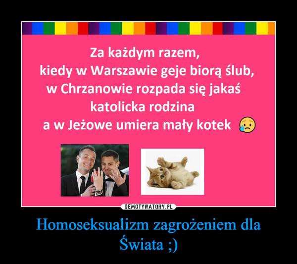 Homoseksualizm zagrożeniem dla Świata ;) –