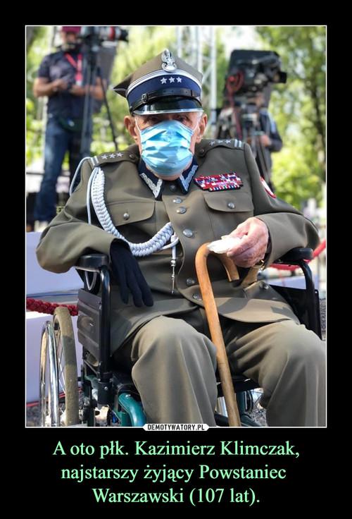A oto płk. Kazimierz Klimczak, najstarszy żyjący Powstaniec  Warszawski (107 lat).