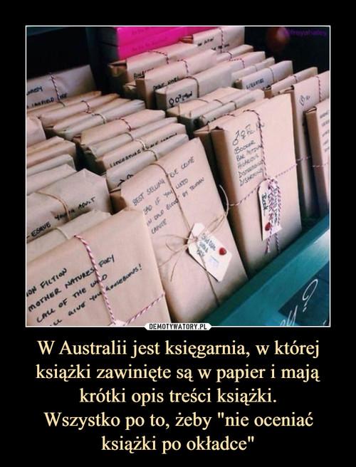"""W Australii jest księgarnia, w której książki zawinięte są w papier i mają krótki opis treści książki. Wszystko po to, żeby """"nie oceniać książki po okładce"""""""