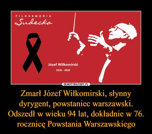Zmarł Józef Wiłkomirski, słynny dyrygent, powstaniec warszawski. Odszedł w wieku 94 lat, dokładnie w 76. rocznicę Powstania Warszawskiego