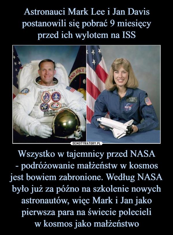 Wszystko w tajemnicy przed NASA- podróżowanie małżeństw w kosmos jest bowiem zabronione. Według NASA było już za późno na szkolenie nowych astronautów, więc Mark i Jan jako pierwsza para na świecie polecieliw kosmos jako małżeństwo –