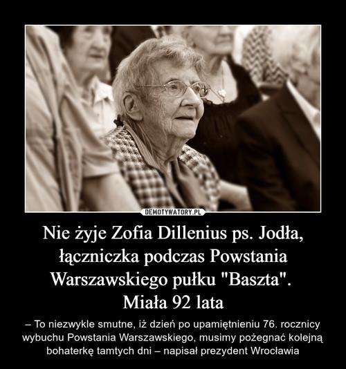 """Nie żyje Zofia Dillenius ps. Jodła, łączniczka podczas Powstania Warszawskiego pułku """"Baszta"""".  Miała 92 lata"""