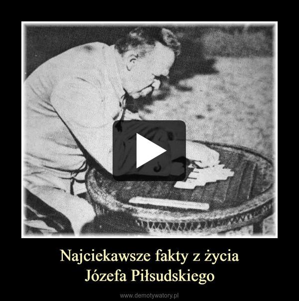 Najciekawsze fakty z życiaJózefa Piłsudskiego –