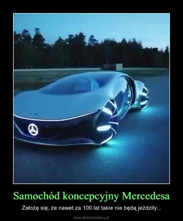 Samochód koncepcyjny Mercedesa – Założę się, że nawet za 100 lat takie nie będą jeździły...