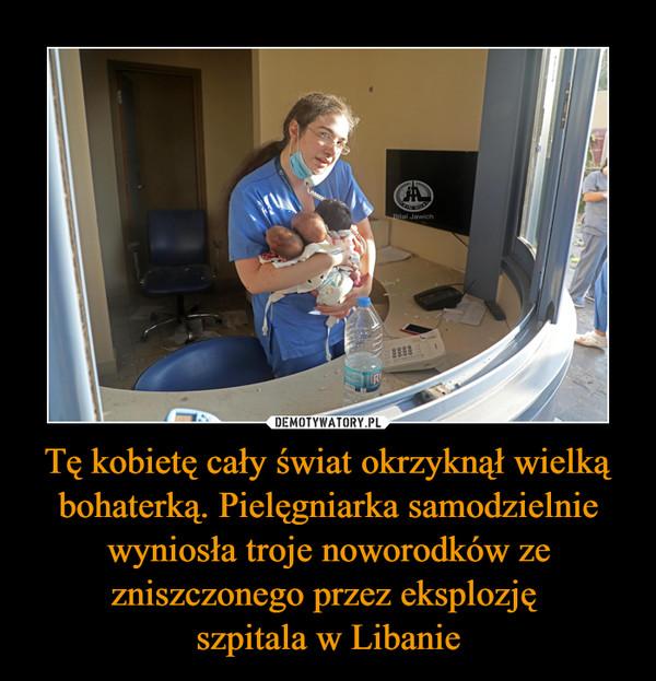 Tę kobietę cały świat okrzyknął wielką bohaterką. Pielęgniarka samodzielnie wyniosła troje noworodków ze zniszczonego przez eksplozję szpitala w Libanie –